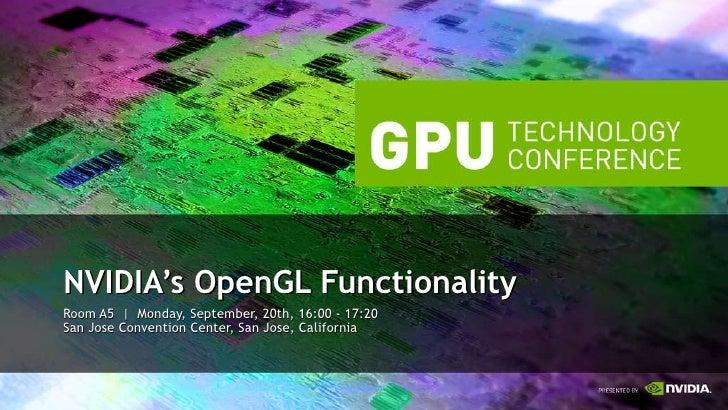 Room A5  |  Monday, September, 20th, 16:00 - 17:20 San Jose Convention Center, San Jose, California <ul><li>NVIDIA's OpenG...