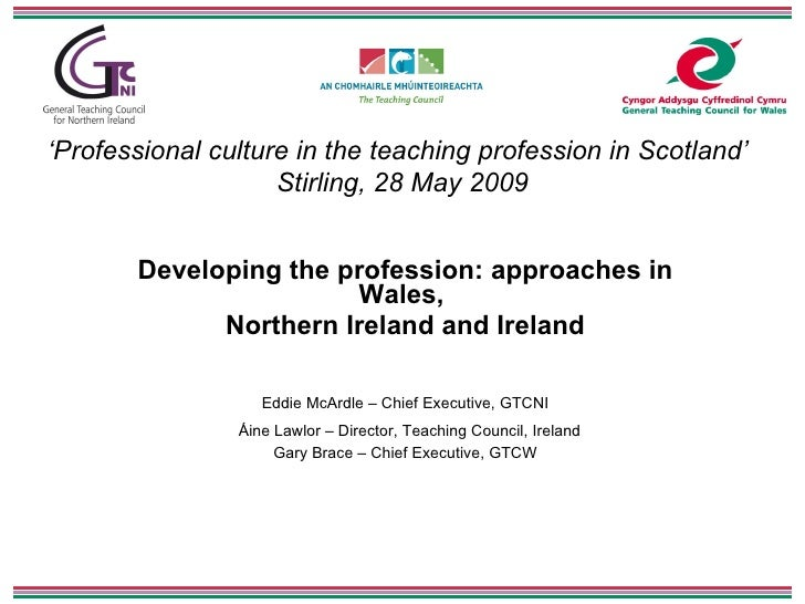 ' Professional culture in the teaching profession in Scotland'   Stirling, 28 May 2009 Developing the profession: approach...