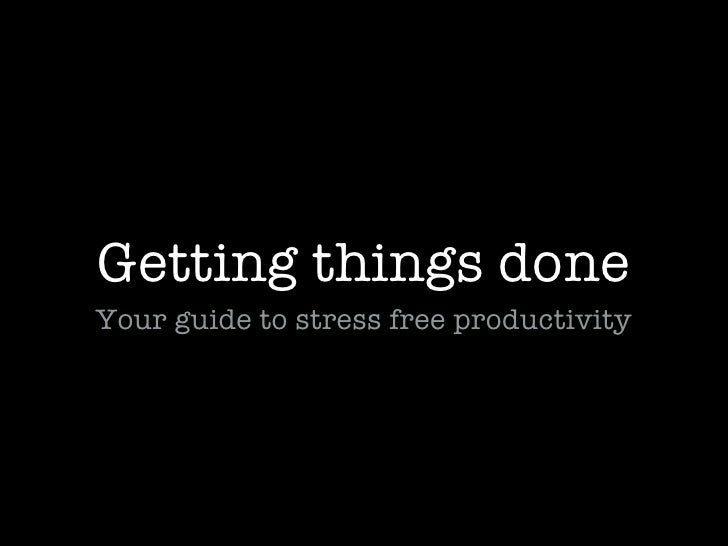 Getting things done Your guide to stress free productivity