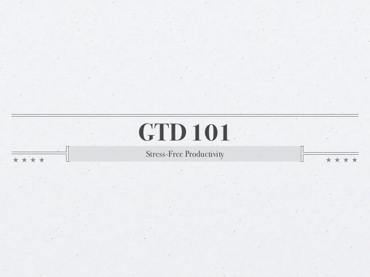 GTD 101 - Getting Things Done