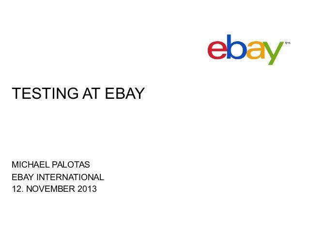 TESTING AT EBAY  MICHAEL PALOTAS EBAY INTERNATIONAL 12. NOVEMBER 2013