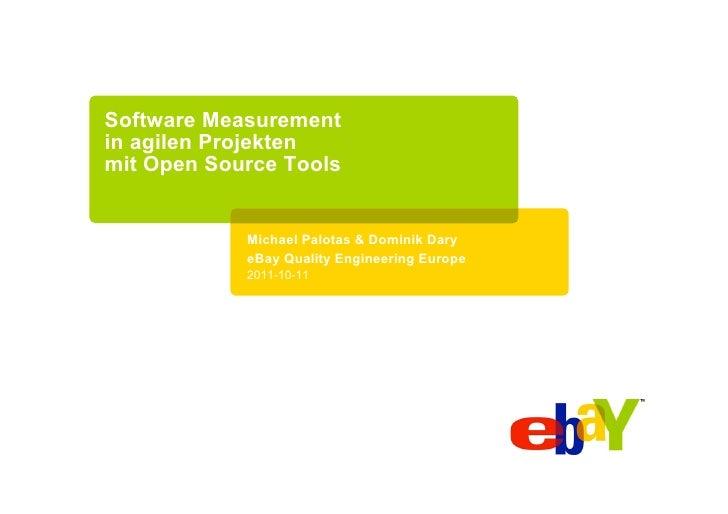 Software Measurementin agilen Projektenmit Open Source Tools            Michael Palotas & Dominik Dary            eBay Qua...