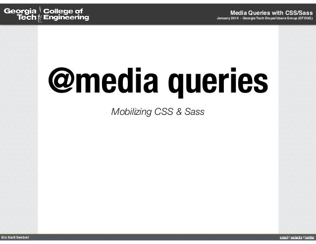 Media Queries with CSS/Sass January 2014 - Georgia Tech Drupal Users Group (GTDUG)  @media queries Mobilizing CSS & Sass  ...