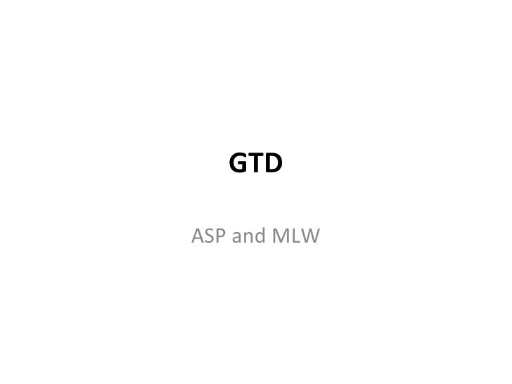 GTD ASP and MLW