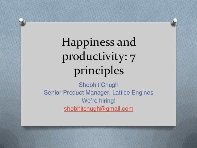 Happiness andproductivity: 7principlesShobhit ChughSenior Product Manager, Lattice EnginesWe're hiring!shobhitchugh@gmail....