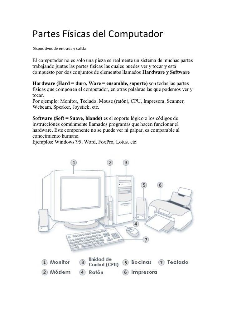 Partes Físicas del Computador Dispositivos de entrada y salida  El computador no es solo una pieza es realmente un sistema...