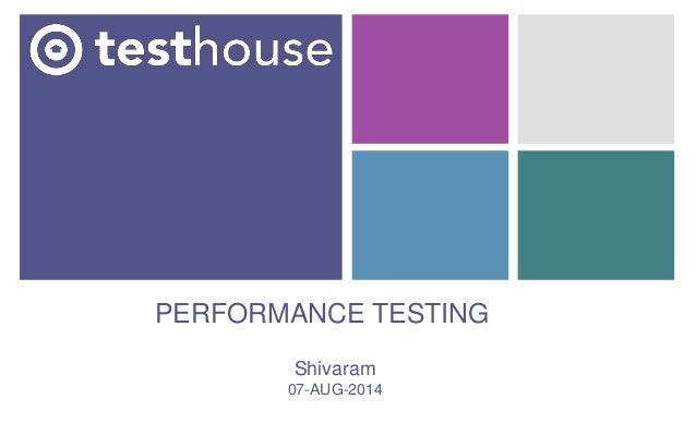 PERFORMANCE TESTING Shivaram 07-AUG-2014