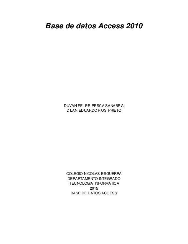 Base de datos Access 2010 DUVAN FELIPE PESCA SANABRIA DILAN EDUARDO RIOS PRIETO COLEGIO NICOLAS ESGUERRA DEPARTAMENTO INTE...