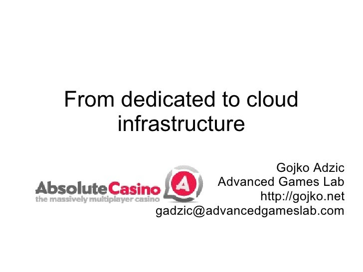 From dedicated to cloud infrastructure Gojko Adzic Advanced Games Lab http://gojko.net [email_address]