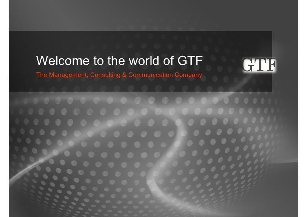 GTF – Das Team Das Team GTF®, bestehend aus einer internationalen Truppe von praxiserprobten Spezialisten, Trouble- Shoote...