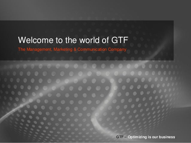 Welcome to the world of GTFThe Management, Marketing & Communication Company                                            GT...