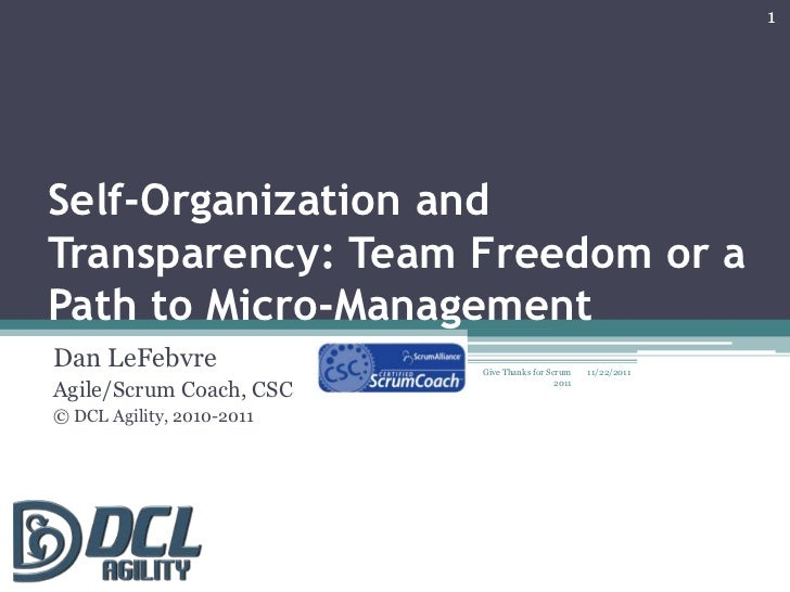 1Self-Organization andTransparency: Team Freedom or aPath to Micro-ManagementDan LeFebvre               Give Thanks for Sc...