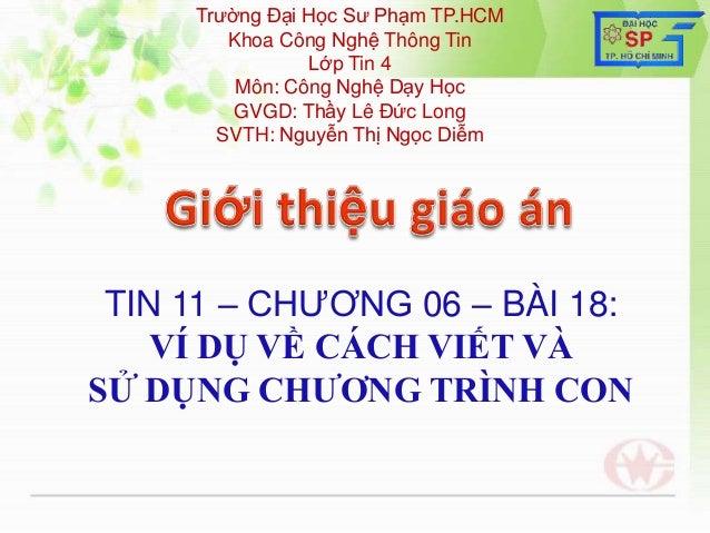 Trƣờng Đại Học Sƣ Phạm TP.HCM        Khoa Công Nghệ Thông Tin                Lớp Tin 4         Môn: Công Nghệ Dạy Học     ...