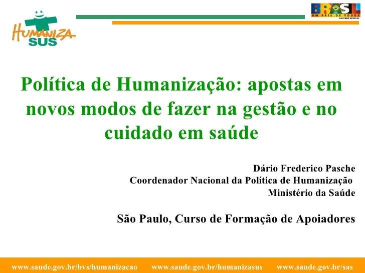 www.saude.gov.br/bvs/humanizacao  www.saude.gov.br/humanizasus  www.saude.gov.br/sas  <ul><ul><ul><li>Dário Frederico Pasc...