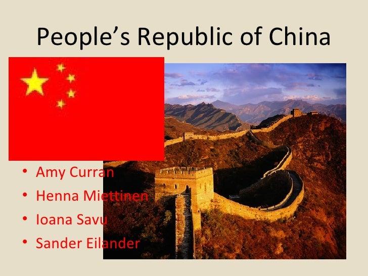 People's Republic of China <ul><li>Amy Curran </li></ul><ul><li>Henna Miettinen </li></ul><ul><li>Ioana Savu </li></ul><ul...