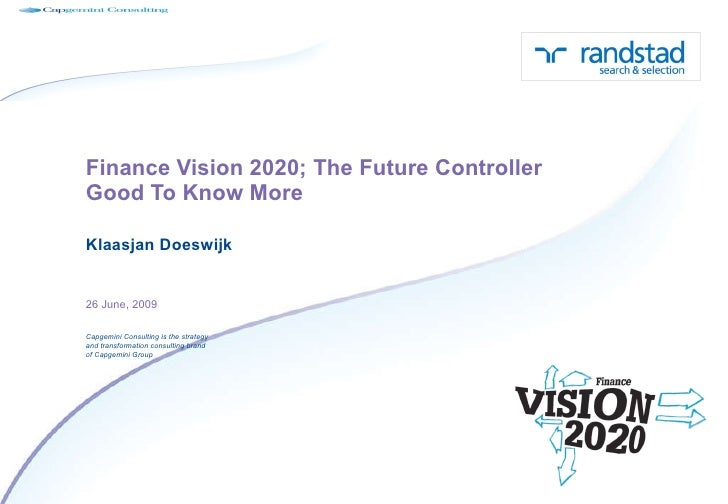 Finance Vision 2020; The Future Controller Good To Know More Klaasjan Doeswijk 26 June, 2009