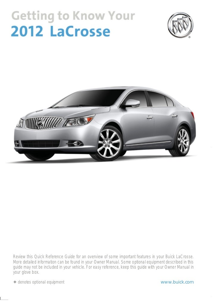 Review this Quick Reference Guide for an overview of some important features in your Buick LaCrosse.More detailed informat...