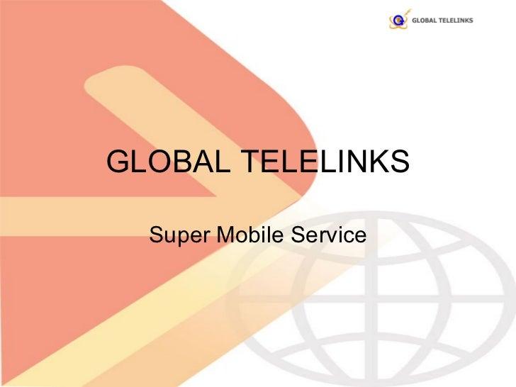 GLOBAL TELELINKS Super Mobile Service