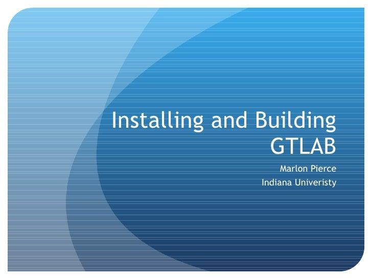 GTLAB Installation Tutorial for SciDAC 2009