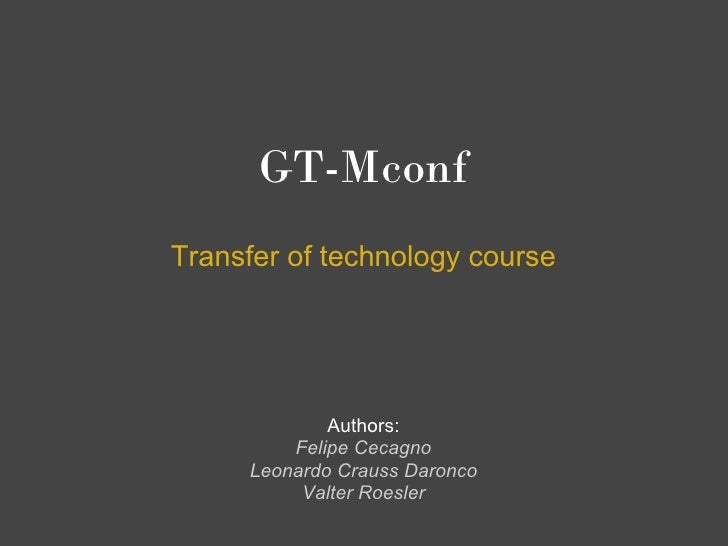 GT-MconfTransfer of technology course             Authors:         Felipe Cecagno     Leonardo Crauss Daronco          Val...