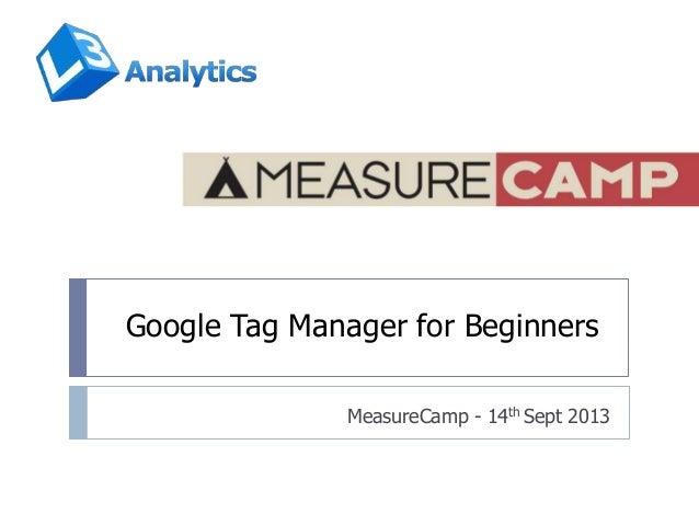 Google Tag Manager for Beginners MeasureCamp - 14th Sept 2013