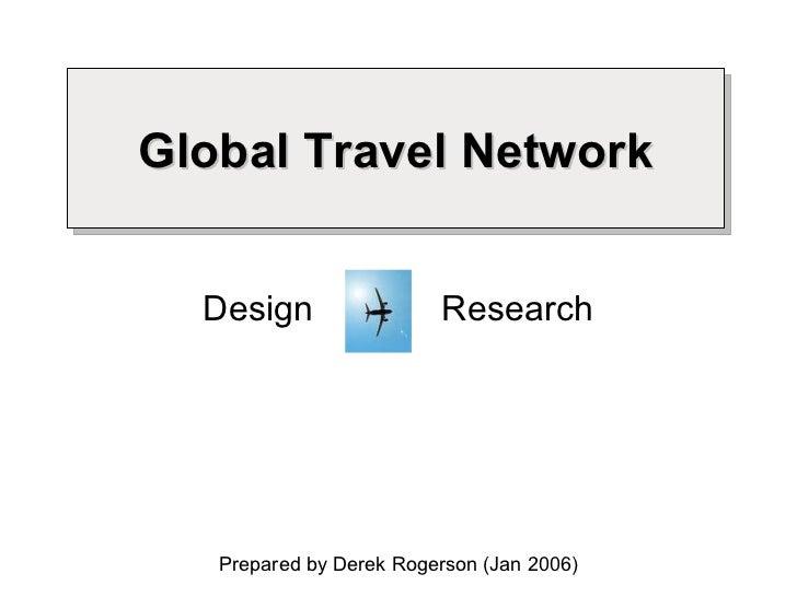 Global Travel Network Design  Research Prepared by Derek Rogerson (Jan 2006)