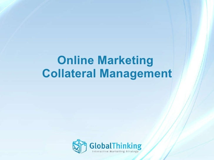 Online Marketing  Collateral Management