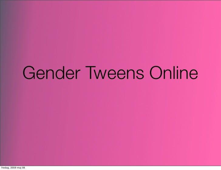 Gender Tweens Online    fredag, 2009 maj 08