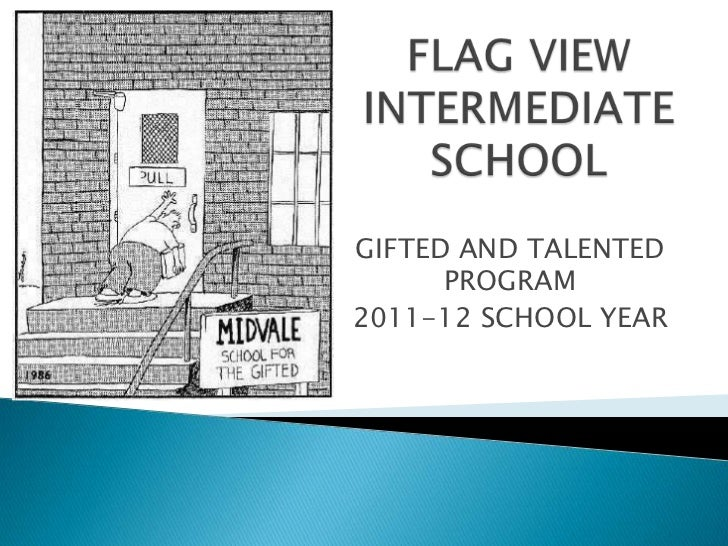 FLAG VIEW INTERMEDIATE SCHOOL<br />GIFTED AND TALENTED PROGRAM<br />2011-12 SCHOOL YEAR<br />