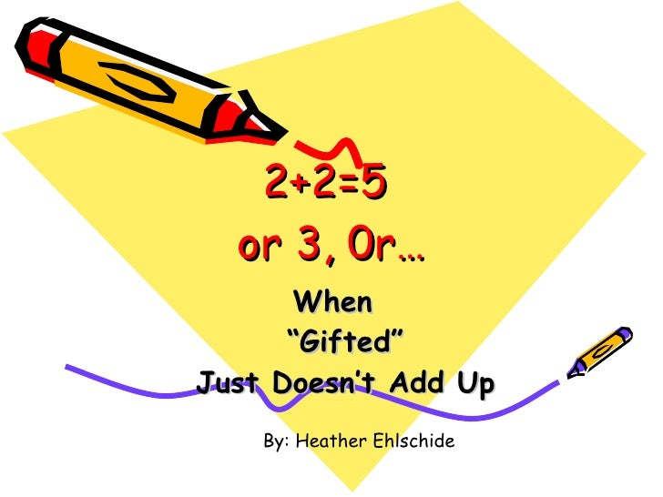 """2+2=5  or 3, 0r… When  """" Gifted"""" Just Doesn't Add Up By: Heather Ehlschide"""