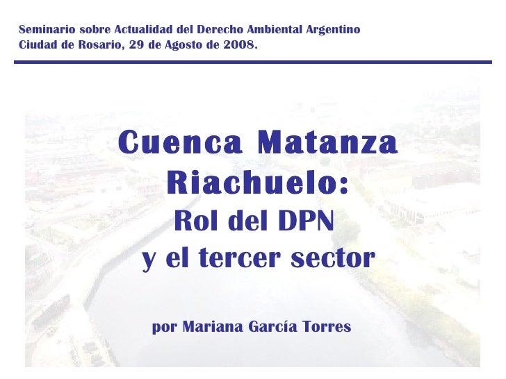Cuenca Matanza Riachuelo: Rol del DPN  y el tercer sector por Mariana García Torres Seminario sobre Actualidad del Derecho...