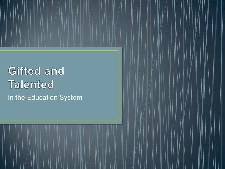 Gifted and Talented<br />In the Education System<br />