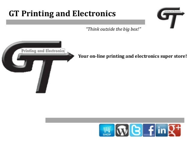 """GT Printing and Electronics """"Think outside the big box!""""  Your on-line printing and electronics super store!"""