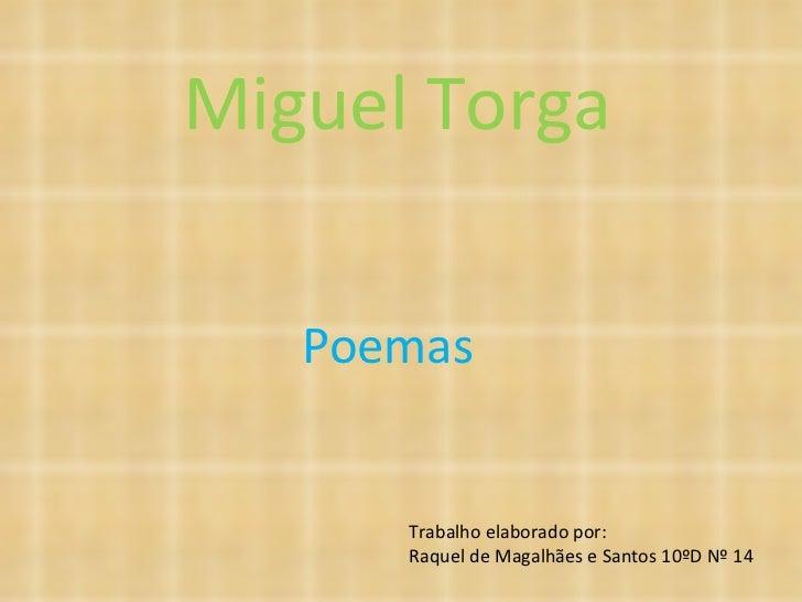 Miguel Torga Poemas Trabalho elaborado por: Raquel de Magalhães e Santos 10ºD Nº 14