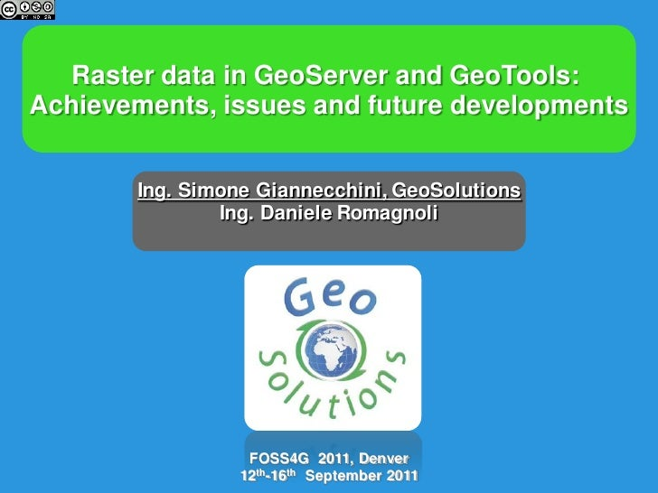 Raster data in GeoServer and GeoTools:Achievements, issues and future developments       Ing. Simone Giannecchini, GeoSolu...