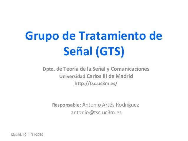 Grupo de Tratamiento de Señal (GTS) Dpto. de Teoría de la Señal y Comunicaciones Universidad Carlos III de Madrid http://t...