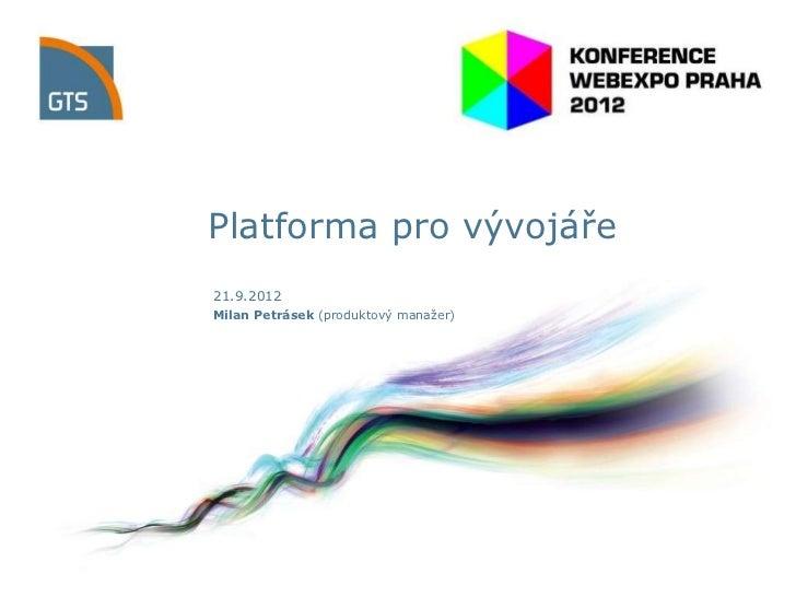 Platforma pro vývojáře21.9.2012Milan Petrásek (produktový manaţer)