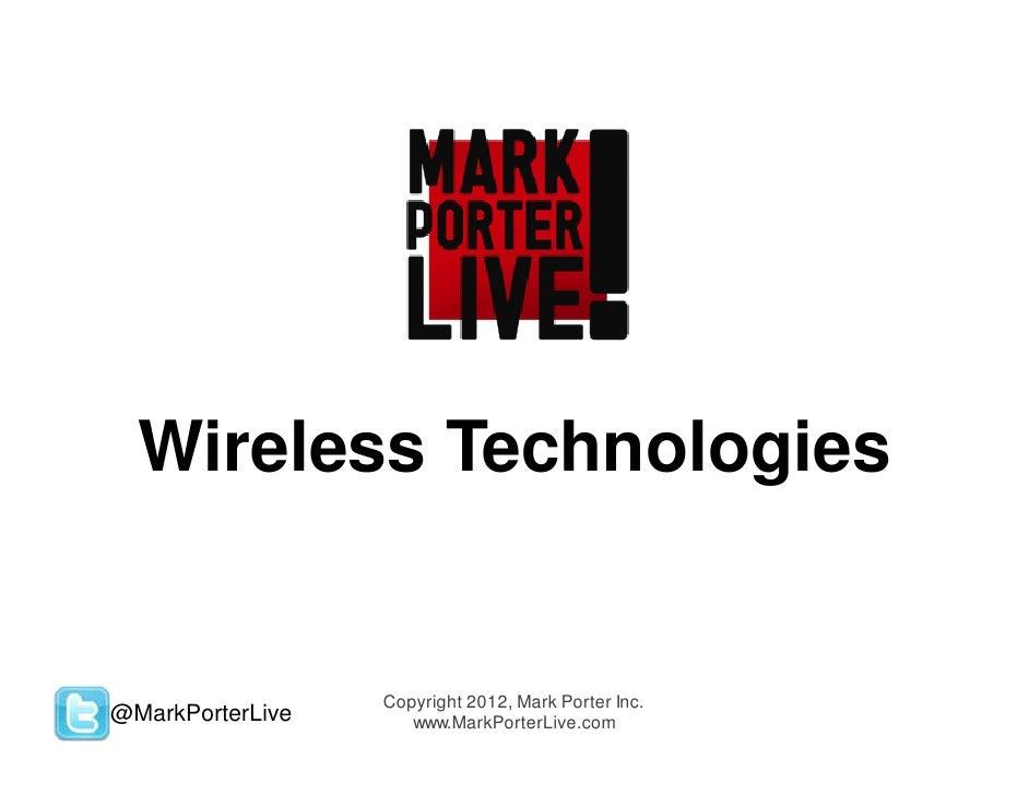 Wireless Technologies                  Copyright 2012, Mark Porter Inc.@MarkPorterLive      www.MarkPorterLive.com