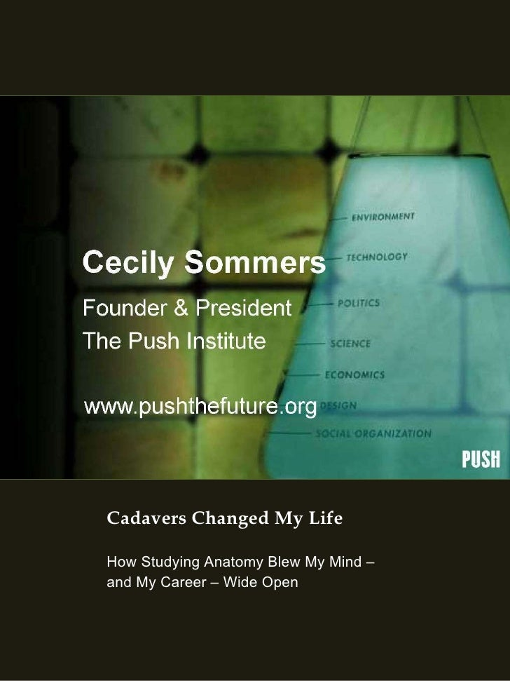 Cadavers Changed My Life <ul><li>How Studying Anatomy Blew My Mind – </li></ul><ul><li>and My Career – Wide Open </li></ul>