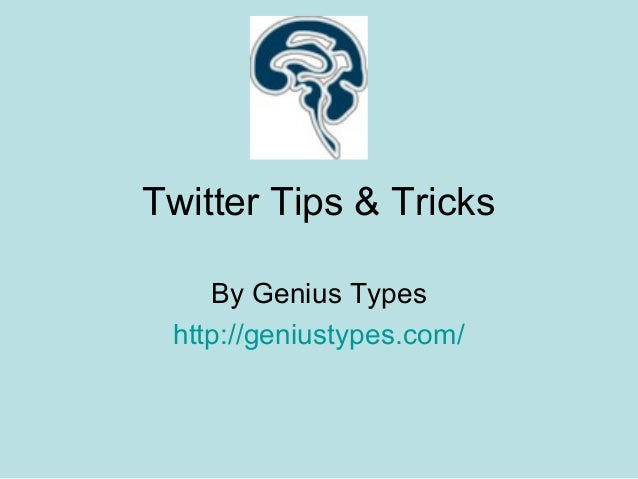 Twitter Tips & Tricks By Genius Types http://geniustypes.com/