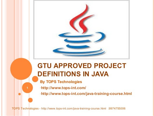 GTU APPROVED PROJECT DEFINITIONS IN JAVA By TOPS Technologies 1  -http://www.tops-int.com/ -http://www.tops-int.com/java-t...