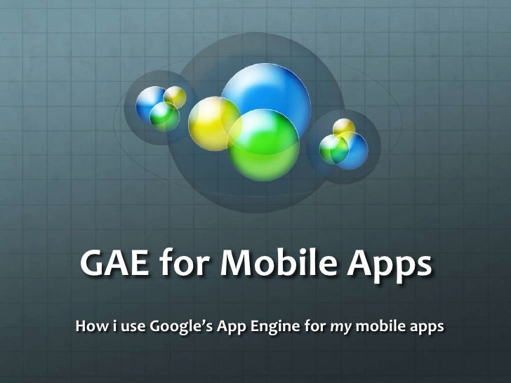 GAE for Mobile Apps<br />How i use Google's App Engine for my mobile apps<br />