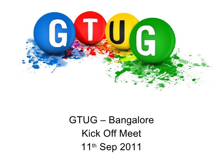 GTUG – Bangalore Kick Off Meet 11 th  Sep 2011