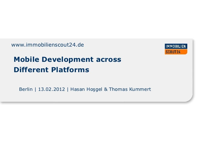 www.immobilienscout24.deMobile Development acrossDifferent Platforms  Berlin | 13.02.2012 | Hasan Hoşgel & Thomas Kummert