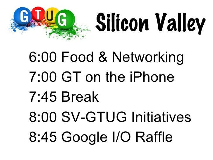 <ul><li>6:00 Food & Networking </li></ul><ul><li>7:00 GT on the iPhone </li></ul><ul><li>7:45 Break </li></ul><ul><li>8:00...