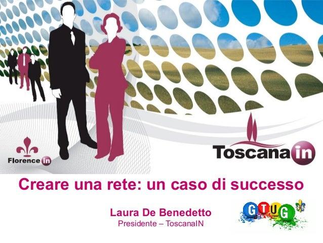 Laura De Benedetto Presidente – ToscanaIN Creare una rete: un caso di successo