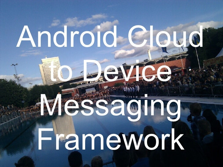 Android Cloud to Device Messaging Framework at GTUG Stockholm