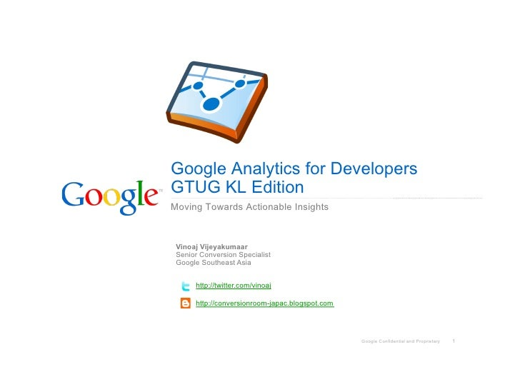Google Analytics for DevelopersGTUG KL EditionMoving Towards Actionable Insights Vinoaj Vijeyakumaar Senior Conversion Spe...