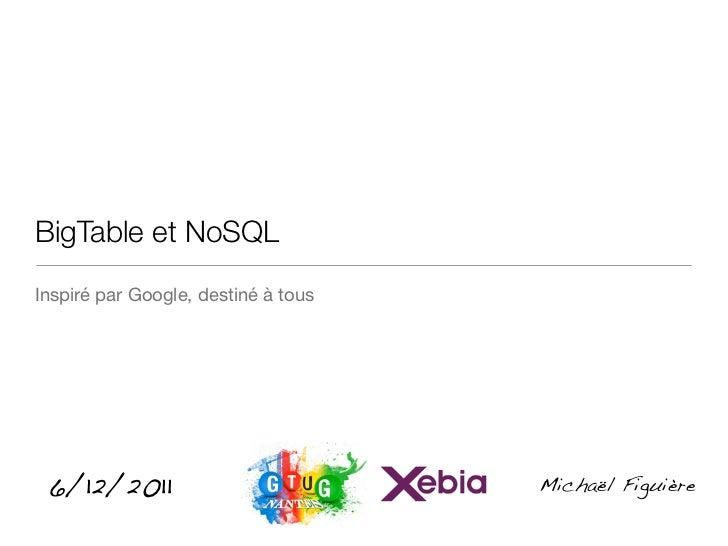 BigTable et NoSQLInspiré par Google, destiné à tous 6/12/2011                           Michaël Figuière