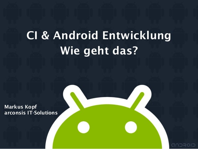 Markus Kopf arconsis IT-Solutions CI & Android Entwicklung Wie geht das?